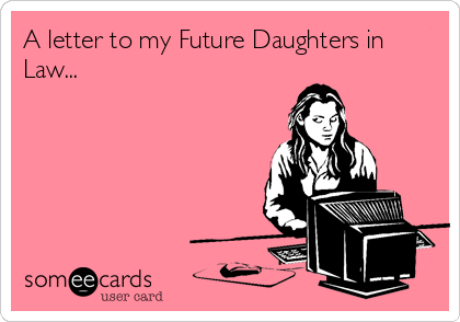 A Letter to my Future Daughters In Law - The Pursuit of Normal