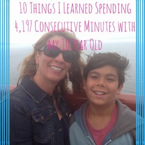 10 Things I Learned Spending 4,197 Consecutive Minutes with My 10 Year Old