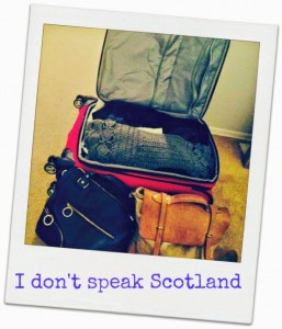 10 Things I will have absolutely no trouble doing while traveling to Scotland