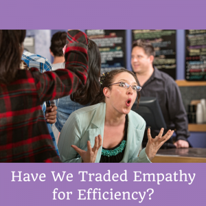 Have We Traded Empathy for Efficiency?