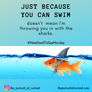 Mom Used to Say Monday: Just Because You Can Swim…